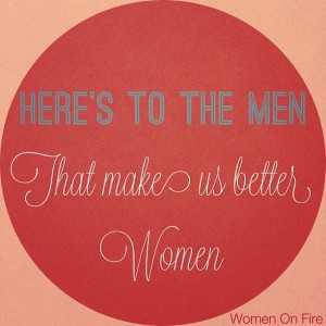 Celebrating the Men in our lives over at debbiephillips.com- Women On Fire