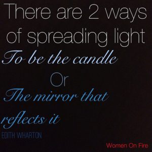 There are Two Ways of Spreading Light- Women On FIre