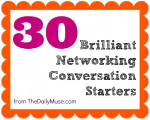 30 Brilliant Networking Conversation Starters via The Daily Muse
