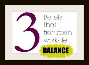 3 beliefs that transform work-life balance via Mashable