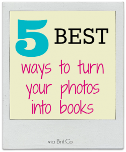 5 best ways to turn your photos into books via Brit.Co