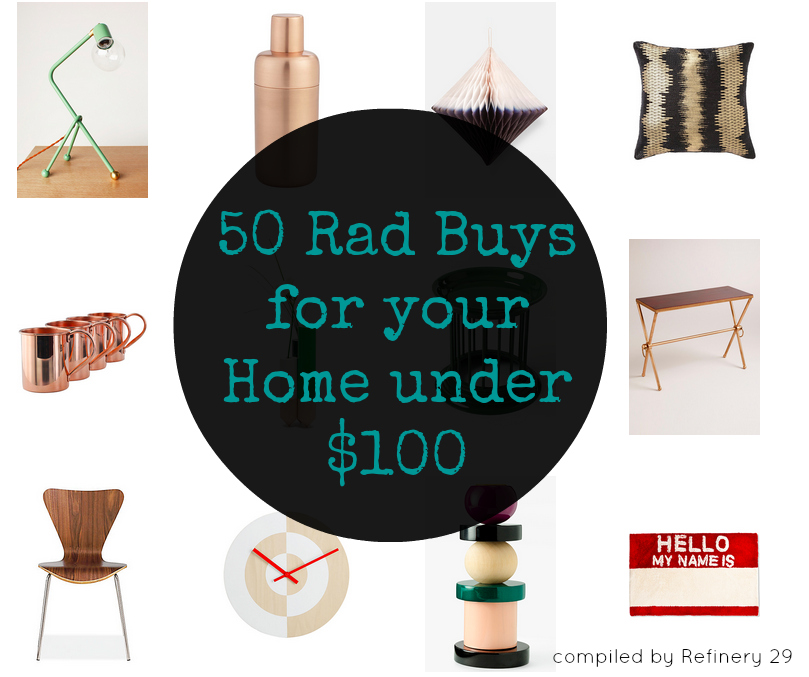 50 Rad Buys for yoru home under $100 from Refinery 29