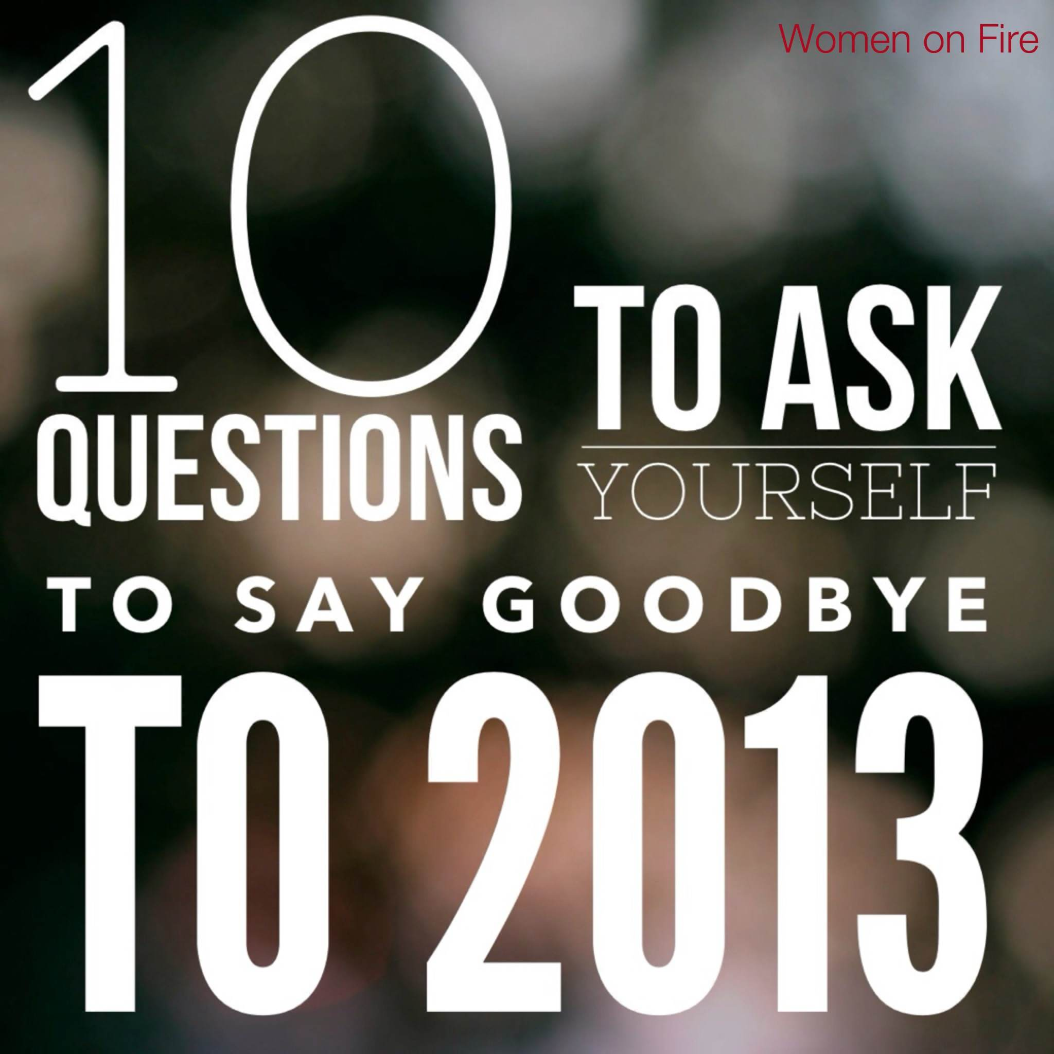 10 questions to ask yourself to say goodbye to 2013 and start next year fresh- womenonfire