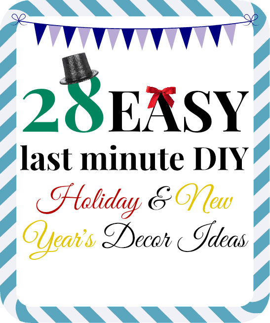 28 easy last minute DIY Holiday and New Years Decor Ideas- From Pippa Ambrester