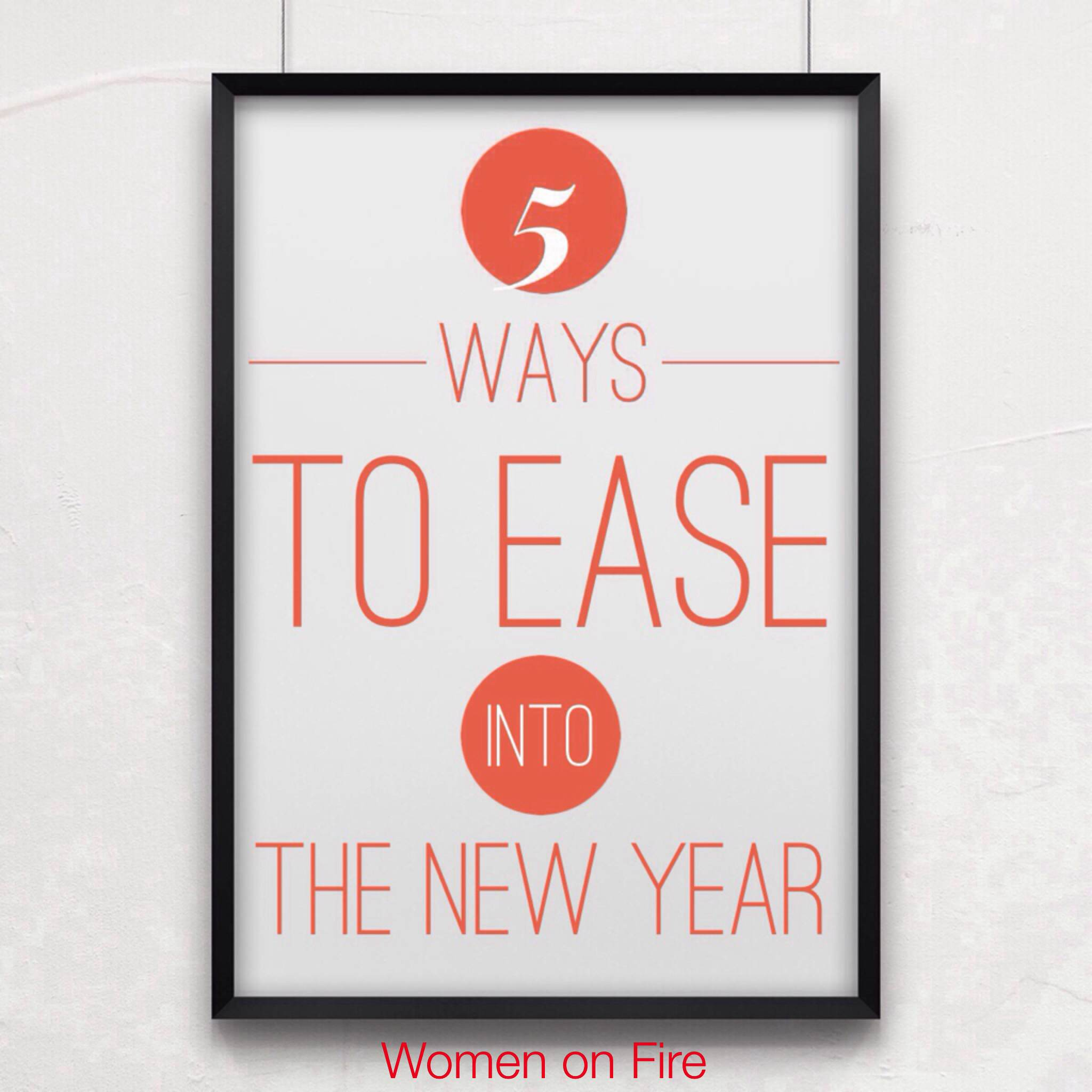 5 ways to ease into the new year- womenonfire.com blog