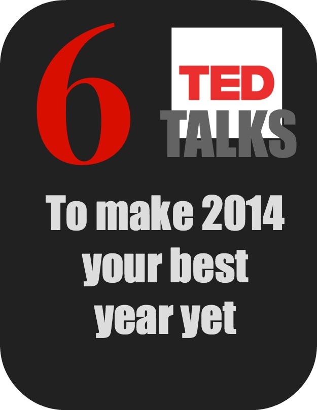 6 Ted Talks to make 2014 your best year yet