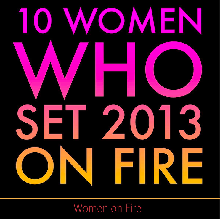 Top 10 Women Who Set 2013 On Fire from Women on Fire - womenonfire.com