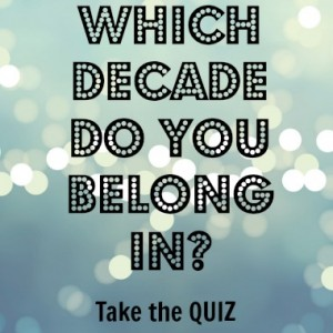 Which Decade Do you belong in Take the quiz from Buzzfeed