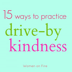 15 ways to practice drive-by kindnes- womenonfires