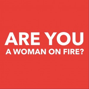 Are you a Woman on Fire? Find out at www.womenonfire.com