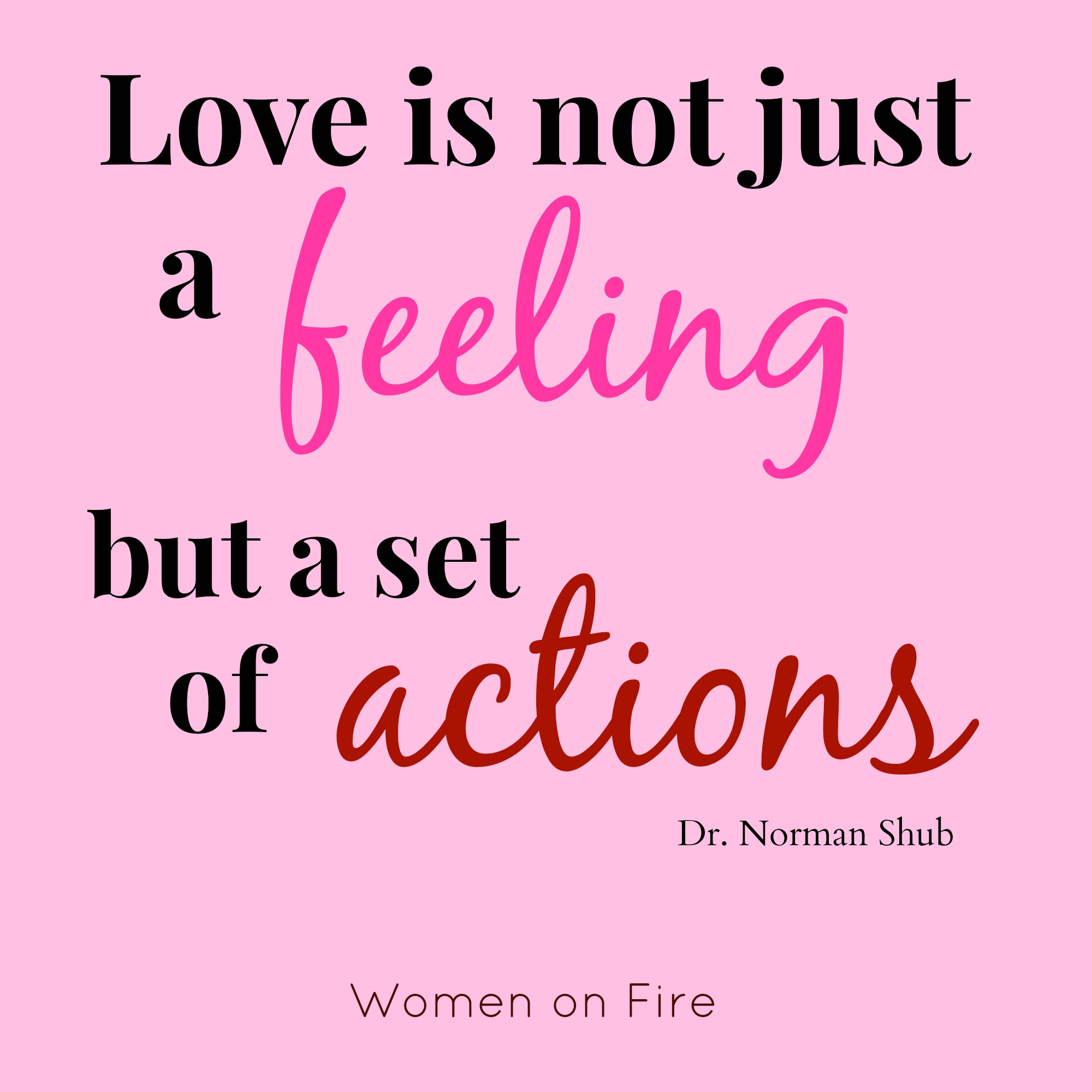 Love-is-not-just-a-feeling-but-a-set-of-actions-womenonfire.jpg