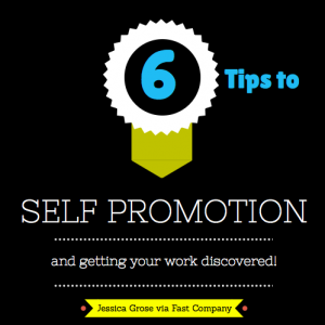 6 Tips to master the art of self promotion and getting your work discovered- Jessica Grose