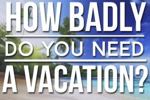 How Badly Do you need a vacation quiz via Buzzfeed