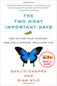 The Two Most Important Days: How to Find Your Purpose - and Live a Happier, Healthier Life [amazon link] by Dr. Sanjiv Chopra and Gina Vild