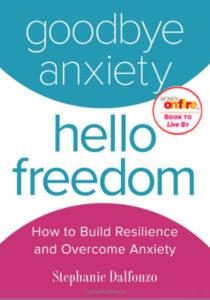Goodbye Anxiety, Hello Freedom by Stephanie Dalfonzo