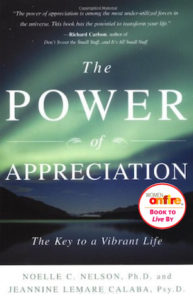 The Power of Appreciation: The Key to a Vibrant Life by Dr. Noelle C. Nelson, Ph.D., and Jeannine Lemare Calaba, Psy.D.