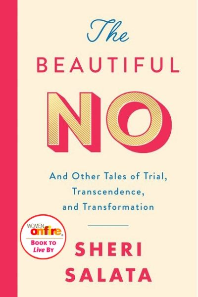 The Beautiful No: And Other Tales of Trial, Transcendence, and Transformation bySheri Salata